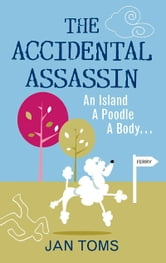 Accidental Assassin - An Island, A Poodle, A Body . . . ebook by Jan Toms