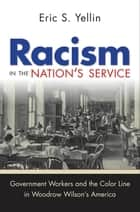 Racism in the Nation's Service ebook by Eric S. Yellin