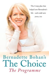 Bernadette Bohan's The Choice: The Programme: The simple health plan that saved Bernadette's life – and could help save yours too ebook by Bernadette Bohan