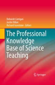 The Professional Knowledge Base of Science Teaching ebook by Deborah Corrigan,Justin Dillon,Richard Gunstone