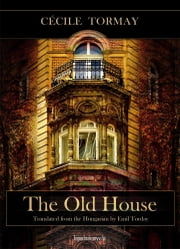 The old house ebook by Tormay Cecile