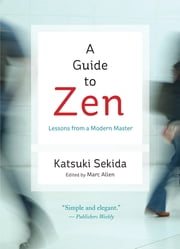 A Guide to Zen - Lessons from a Modern Master ebook by Katsuki Sekida