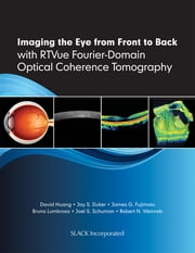 Imaging the Eye from Front to Back with RTVue Fourier-Domain Optical Coherence Tomography ebook by David Huang,Jay Duker,James Fujimoto,Bruno Lumbroso