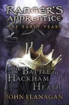 The Battle of Hackham Heath (Ranger's Apprentice: The Early Years Book 2) ebook by John Flanagan