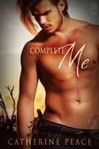 Complete Me ebook by Catherine Peace