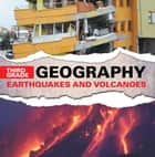 Third Grade Geography: Earthquakes and Volcanoes - Natural Disaster Books for Kids ebook by