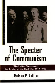 The Specter of Communism - The United States and the Origins of the Cold War, 1917-1953 ebook by Melvyn P. Leffler
