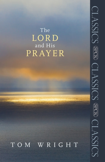 The Lord and His Prayer ebook by Tom Wright