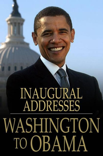 U.S. Presidential Inaugural Addresses from Washington to Obama ebook by Various