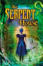 The Serpent House ebook by Davenport, Bea