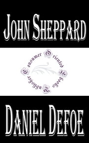 History of the Remarkable Life of John Sheppard ebook by Daniel Defoe