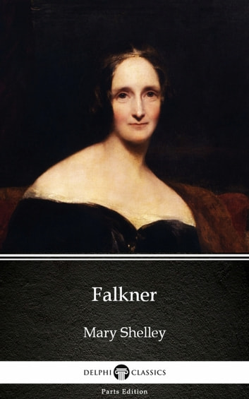 Falkner by Mary Shelley - Delphi Classics (Illustrated) ebook by Mary Shelley
