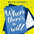 Where There's a Will - Can love find a way? THE fun, uplifting and romantic read for 2020 audiobook by Beth Corby