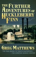 The Further Adventures of Huckleberry Finn ebook by Greg Matthews