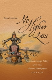 No Higher Law - American Foreign Policy and the Western Hemisphere since 1776 ebook by Brian Loveman