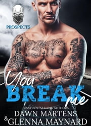 You Break Me - The Prospect Series, #2 ebook by Glenna Maynard, Dawn Martens