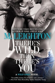 There's Wild, Then There's You ebook by M. Leighton