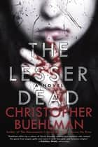 The Lesser Dead eBook by Christopher Buehlman