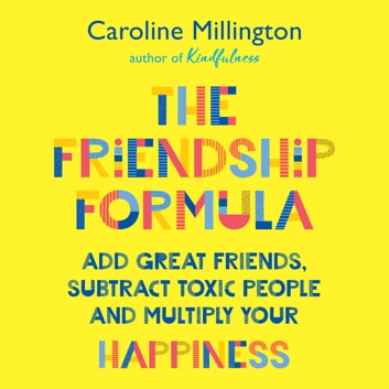 The Friendship Formula - Add great friends, subtract enemies and multiply your happiness audiobook by Caroline Millington