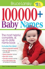 100,000+ Baby Names - The Most Complete, Fascinating, and Helpful Name Book You Can Find ebook by Bruce Lansky, Bruce Lansky