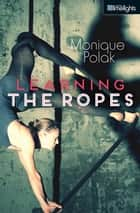 Learning the Ropes ebook by Monique Polak