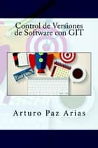Control de Versiones de Software con GIT ebook by Arturo Paz Arias