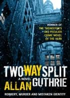 Two-Way Split ebook by Allan Guthrie