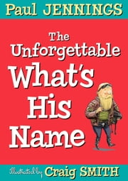 The Unforgettable What's His Name ebook by Paul Jennings,Craig Smith