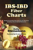 IBS-IBD Fiber Charts: Soluble & Insoluble Fibre Data for Over 450 Items, Including Links to Internet Resources ebook by Kathy Steinemann