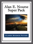 Alan E. Nourse Super Pack ebook by Alan E. Nourse
