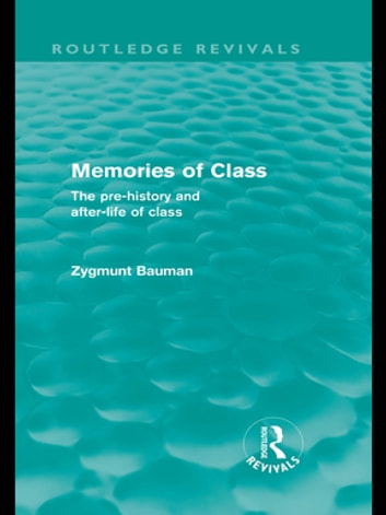 Memories of Class (Routledge Revivals) - The Pre-history and After-life of Class ebook by Zygmunt Bauman