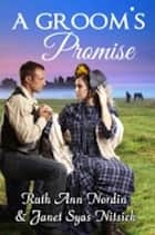 A Groom's Promise ebook by Ruth Ann Nordin, Janet Syas Nitsick