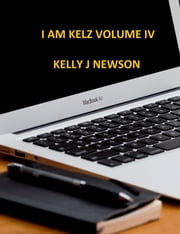 I Am Kelz Volume IV ebook by Kelly Newson