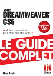 Dreamweaver CS6 : Le guide complet ebook by Claud Schulz