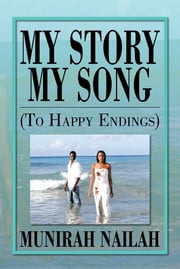 My Story My Song (To Happy Endings) - To Happy Endings ebook by Munirah Nailah