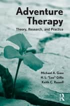 "Adventure Therapy ebook by Michael A. Gass,H.L. ""Lee"" Gillis,Keith C. Russell"