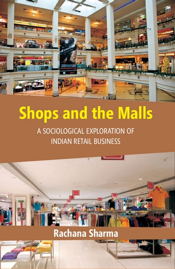 Shops and The Malls - A Sociological Exploration of Indian Retail Business ebook by Rachana Sharma