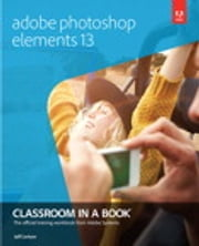 Adobe Photoshop Elements 13 Classroom in a Book ebook by Jeff Carlson