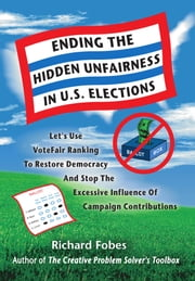 Ending The Hidden Unfairness In U.S. Elections ebook by Richard Fobes