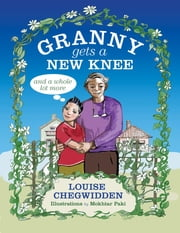 Granny Gets a New Knee: And a Whole Lot More ebook by Louise Chegwidden,Mokhtar Paki