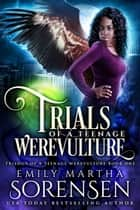 Trials of a Teenage Werevulture ebook by Emily Martha Sorensen