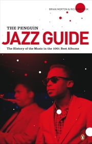 The Penguin Jazz Guide - The History of the Music in the 1000 Best Albums ebook by Brian Morton,Richard Cook