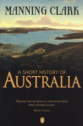 A Short History of Australia ebook by Manning Clark