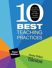 Ten Best Teaching Practices - How Brain Research and Learning Styles Define Teaching Competencies ebook by Donna E. Walker Tileston