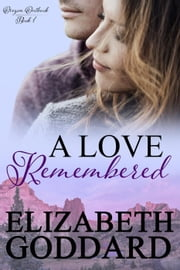 A Love Remembered - Oregon Outback ebook by Elizabeth Goddard