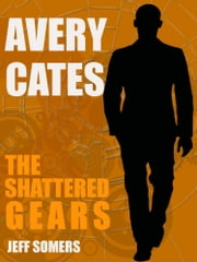 Avery Cates: The Shattered Gears ebook by Jeff Somers