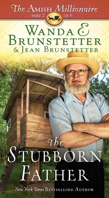 The Stubborn Father - The Amish Millionaire Part 2 ebook by Wanda E. Brunstetter,Jean Brunstetter