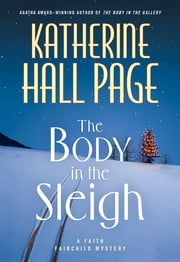 The Body in the Sleigh - A Faith Fairchild Mystery ebook by Katherine Hall Page