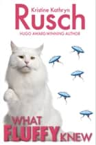 What Fluffy Knew eBook by Kristine Kathryn Rusch