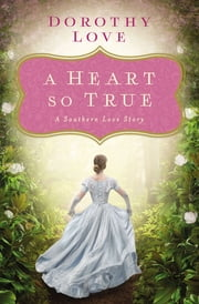 A Heart So True - A Southern Love Story ebook by Dorothy Love